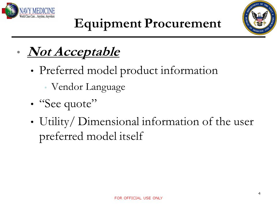 FOR OFFICIAL USE ONLY 5 Equipment Procurement Sole Sources Only one vendor/model is capable of meeting the minimum requirements specified.