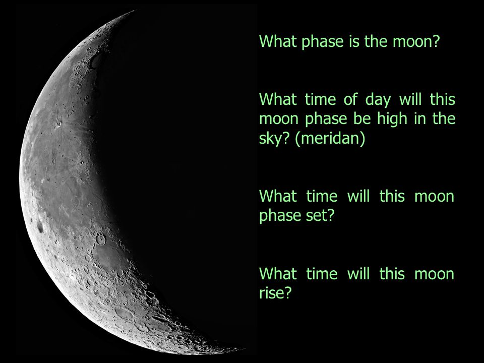 What phase is the moon.What time of day will this moon phase be high in the sky.