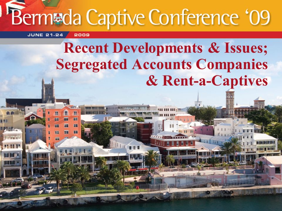 Recent Developments & Issues; Segregated Accounts Companies & Rent-a-Captives