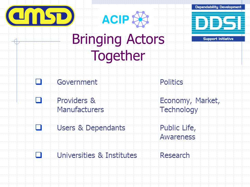  GovernmentPolitics  Providers & Economy, Market, ManufacturersTechnology  Users & DependantsPublic Life, Awareness  Universities & InstitutesResearch Bringing Actors Together