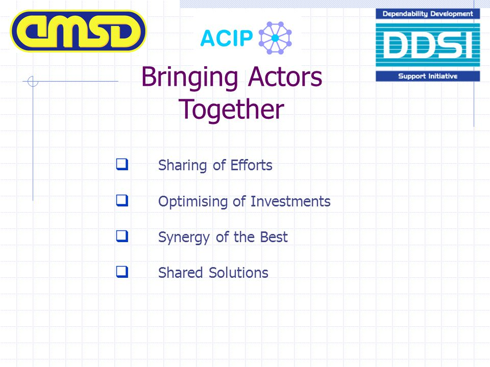  Sharing of Efforts  Optimising of Investments  Synergy of the Best  Shared Solutions Bringing Actors Together