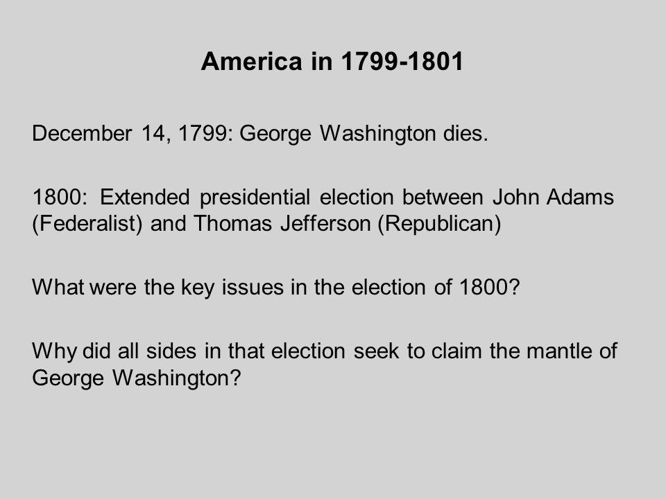 America in 1799-1801 December 14, 1799: George Washington dies.