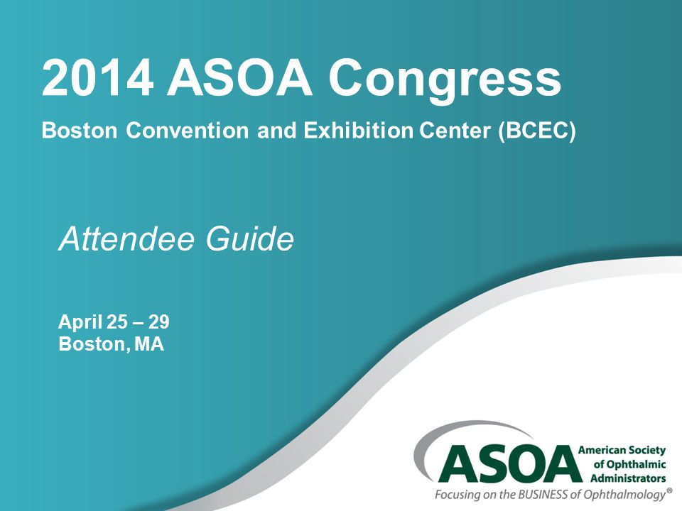 2014 ASOA Congress Boston Convention and Exhibition Center (BCEC) Attendee Guide April 25 – 29 Boston, MA