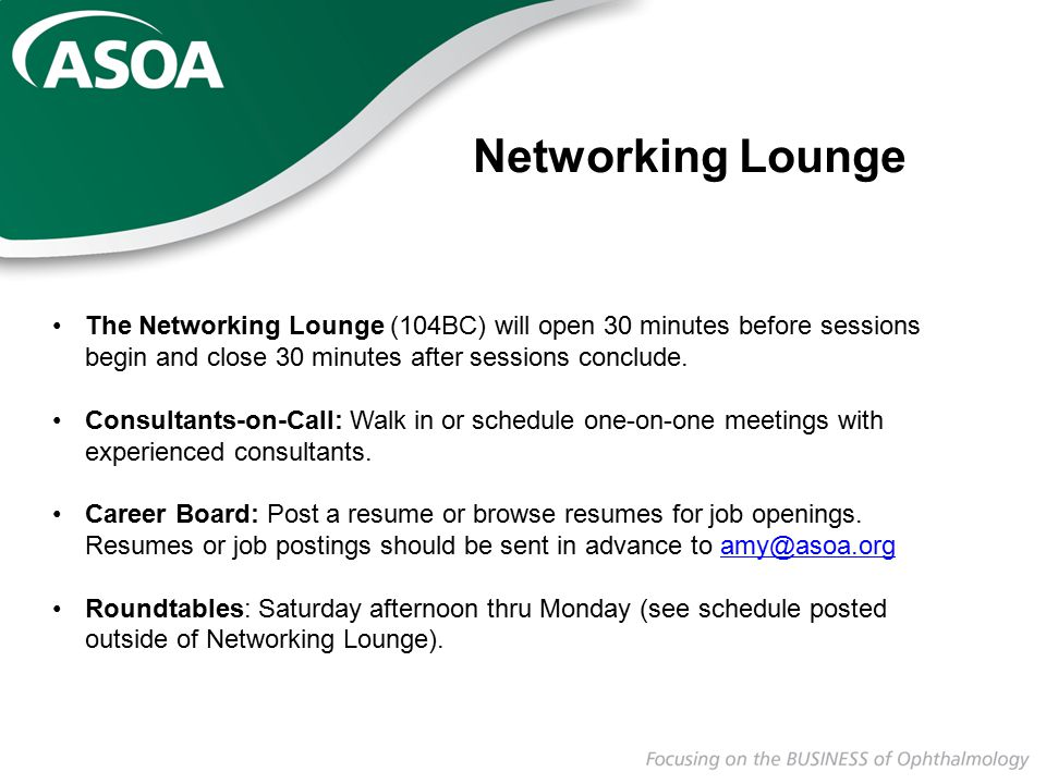 Networking Lounge The Networking Lounge (104BC) will open 30 minutes before sessions begin and close 30 minutes after sessions conclude.