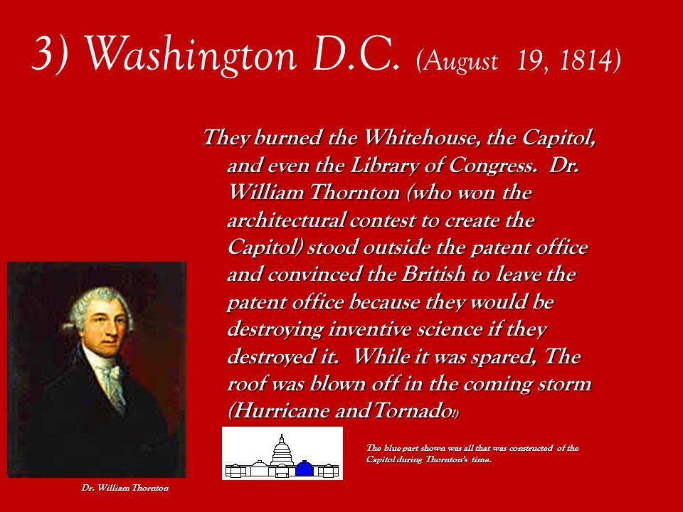 3) Washington D.C. (August 19, 1814) 6,000 British soldiers burn D.C.