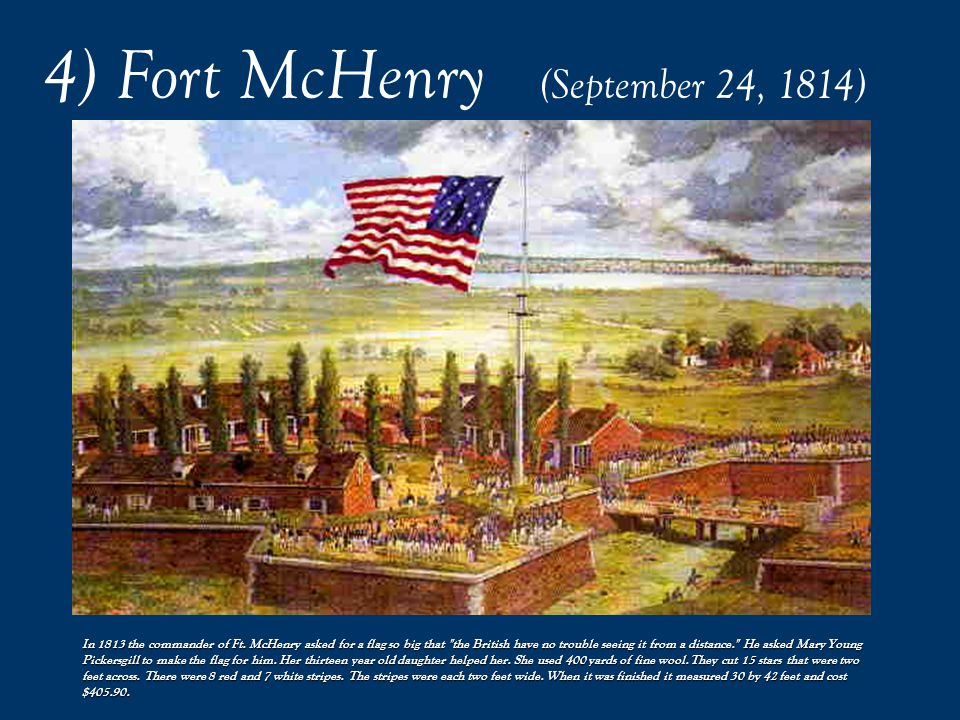 4) Fort McHenry (September 24, 1814) - Americans win in Baltimore (TURNING POINT!) and the Star Spangled Banner is written (Francis Scott Key) Francis Scott Key, a Georgetown lawyer, boarded a British ship to negotiate the release of a captured fried, Dr.