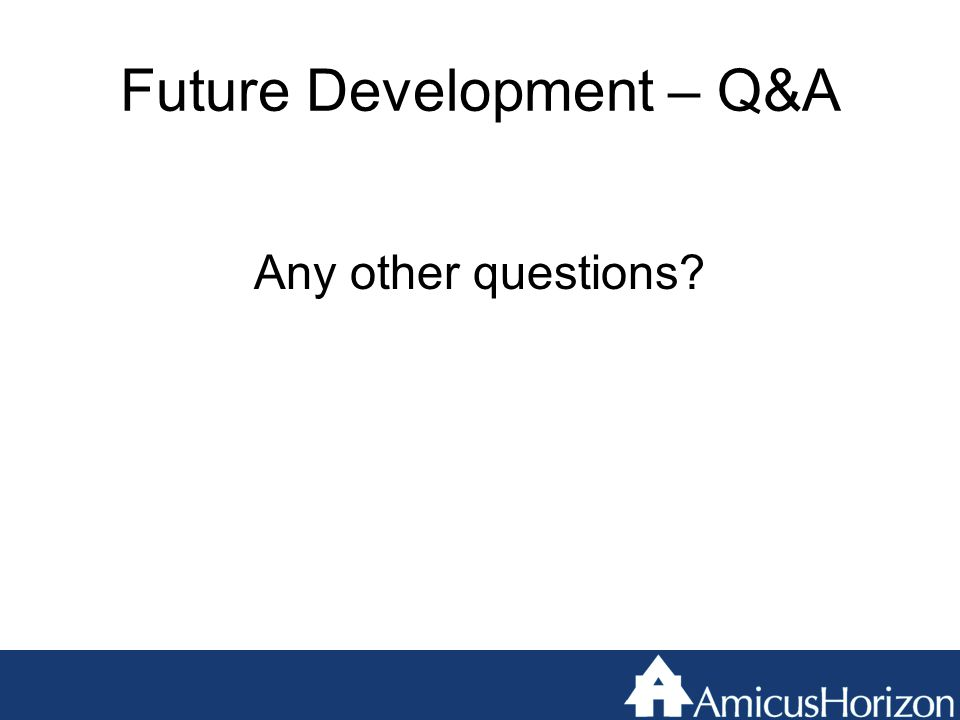 Future Development – Q&A Any other questions