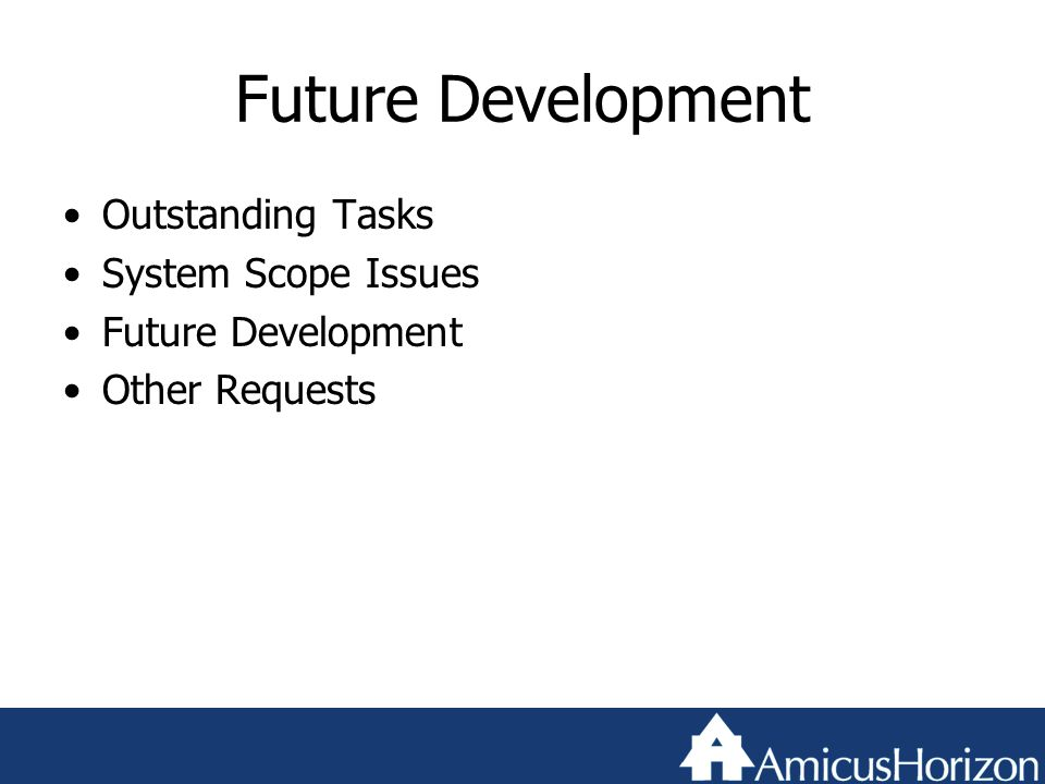 Future Development Outstanding Tasks System Scope Issues Future Development Other Requests