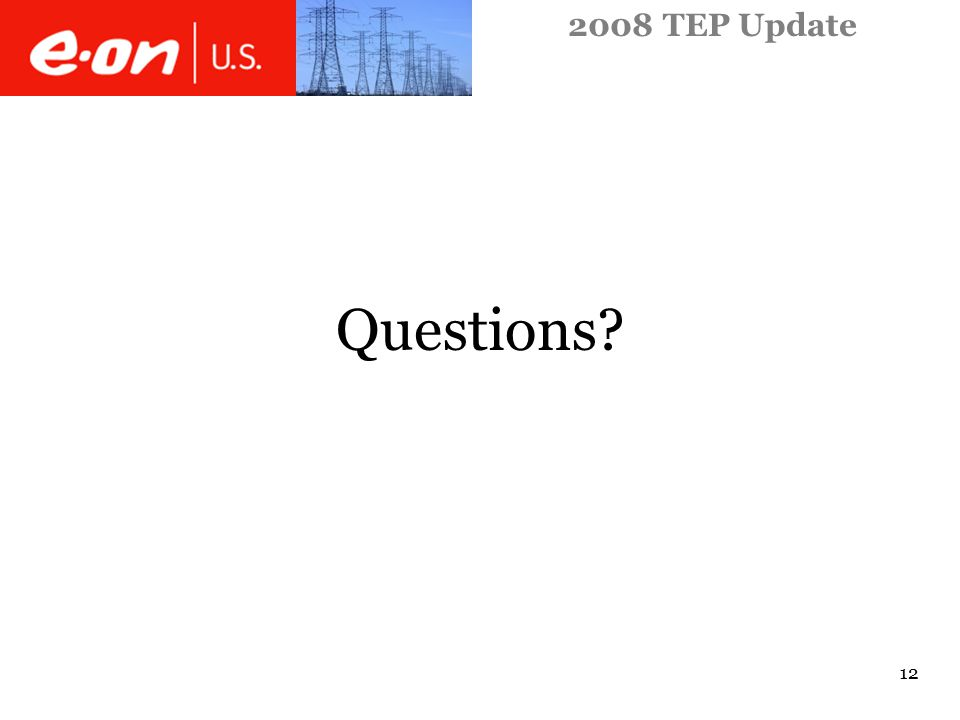 2008 TEP Update 12 Questions?