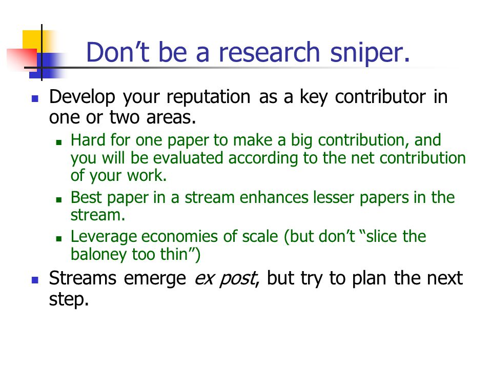 Don't be a research sniper. Develop your reputation as a key contributor in one or two areas.