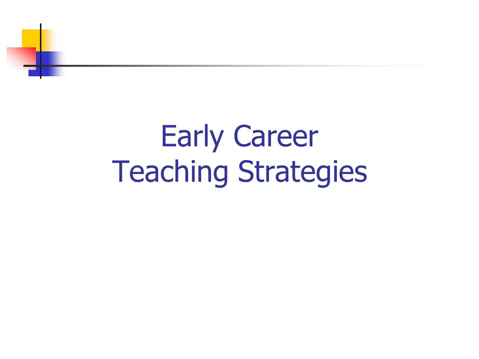 Early Career Teaching Strategies