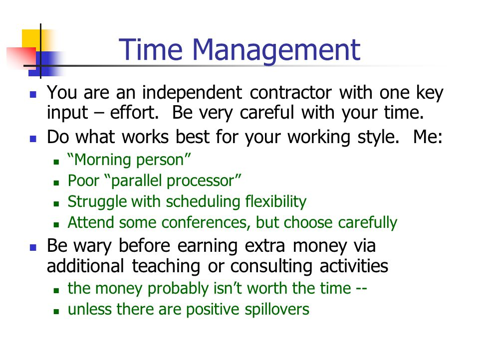Time Management You are an independent contractor with one key input – effort.