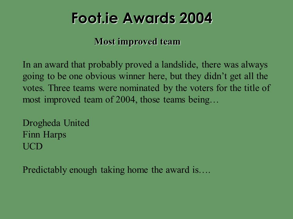 Foot.ie Awards 2004 In an award that probably proved a landslide, there was always going to be one obvious winner here, but they didn't get all the vo