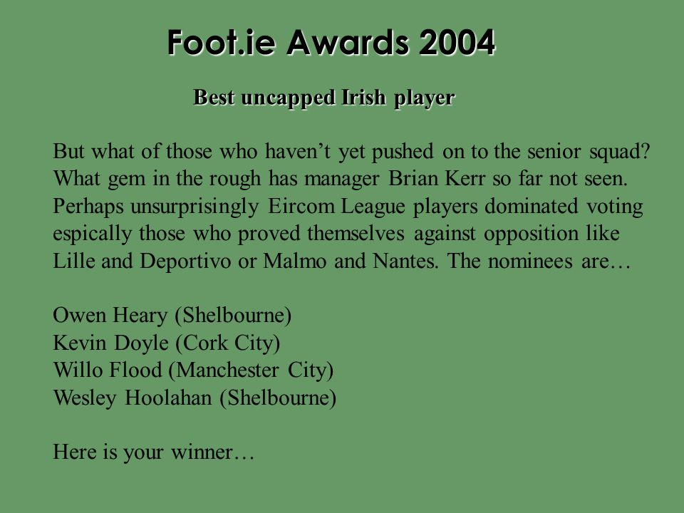 Foot.ie Awards 2004 But what of those who haven't yet pushed on to the senior squad.
