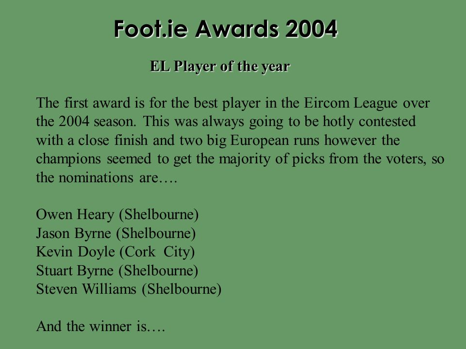 Foot.ie Awards 2004 The first award is for the best player in the Eircom League over the 2004 season.