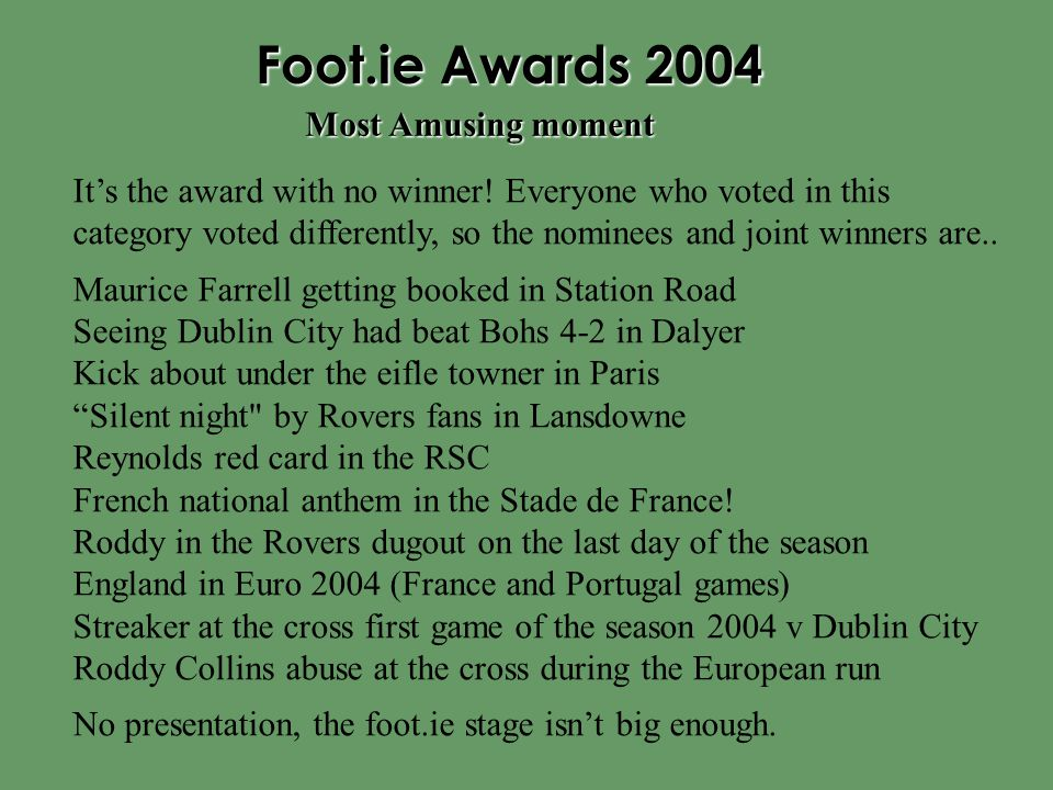 Foot.ie Awards 2004 It's the award with no winner! Everyone who voted in this category voted differently, so the nominees and joint winners are.. Maur