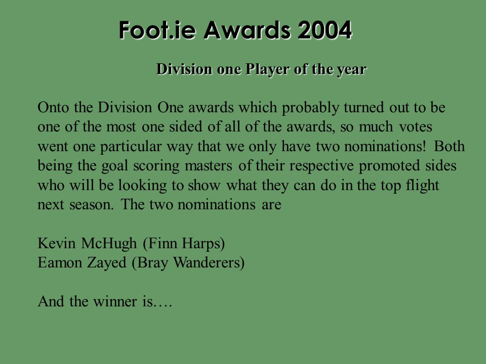 Foot.ie Awards 2004 Onto the Division One awards which probably turned out to be one of the most one sided of all of the awards, so much votes went on