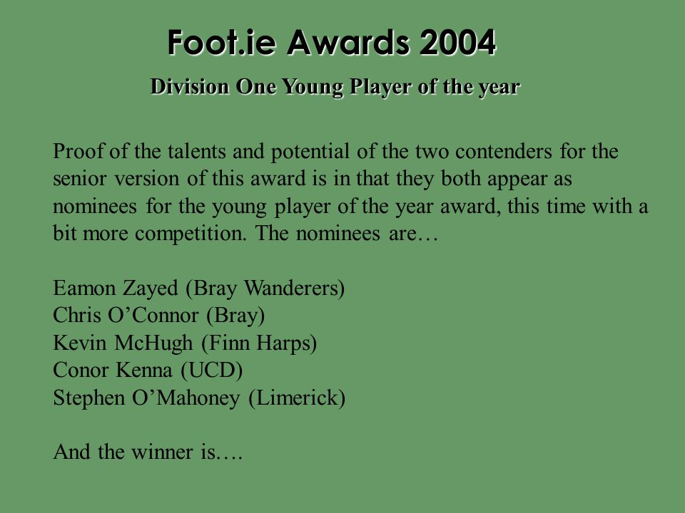 Foot.ie Awards 2004 Proof of the talents and potential of the two contenders for the senior version of this award is in that they both appear as nomin