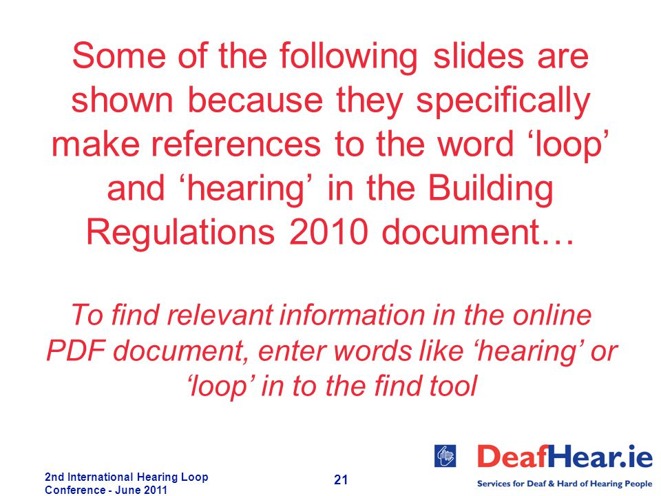 2nd International Hearing Loop Conference - June 2011 21 Some of the following slides are shown because they specifically make references to the word