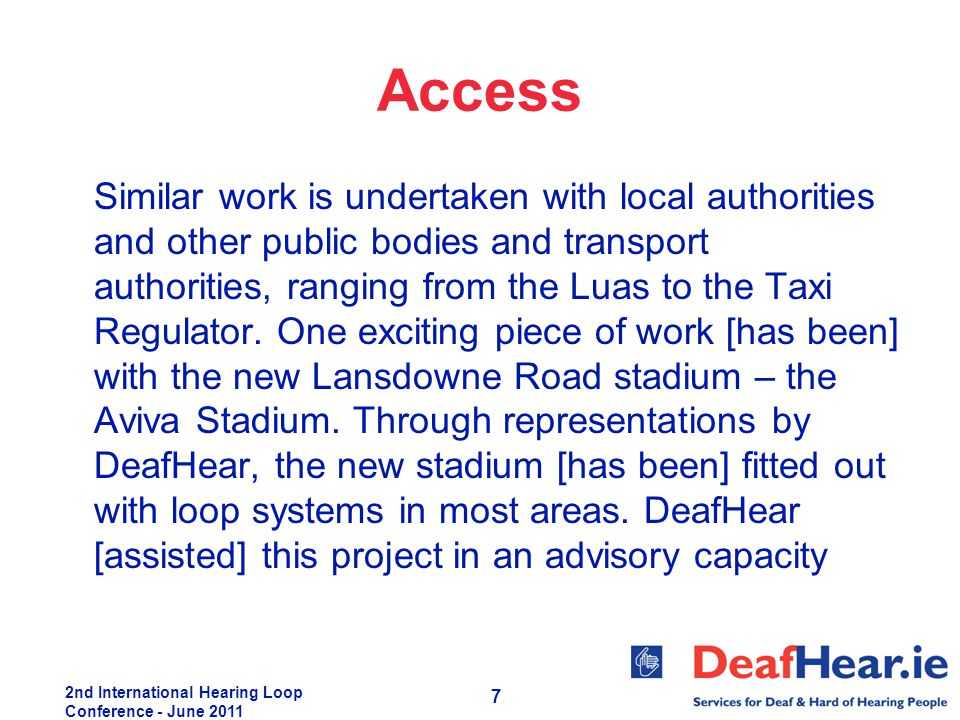 2nd International Hearing Loop Conference - June 2011 7 Access Similar work is undertaken with local authorities and other public bodies and transport