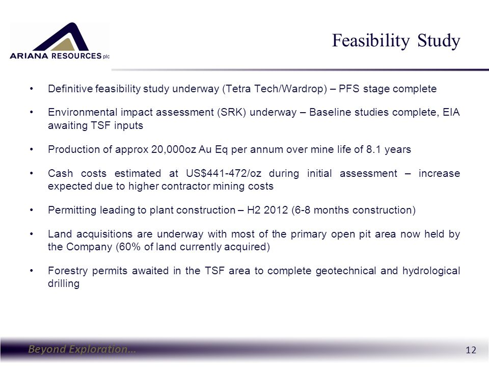 Beyond Exploration… 12 Feasibility Study Definitive feasibility study underway (Tetra Tech/Wardrop) – PFS stage complete Environmental impact assessme