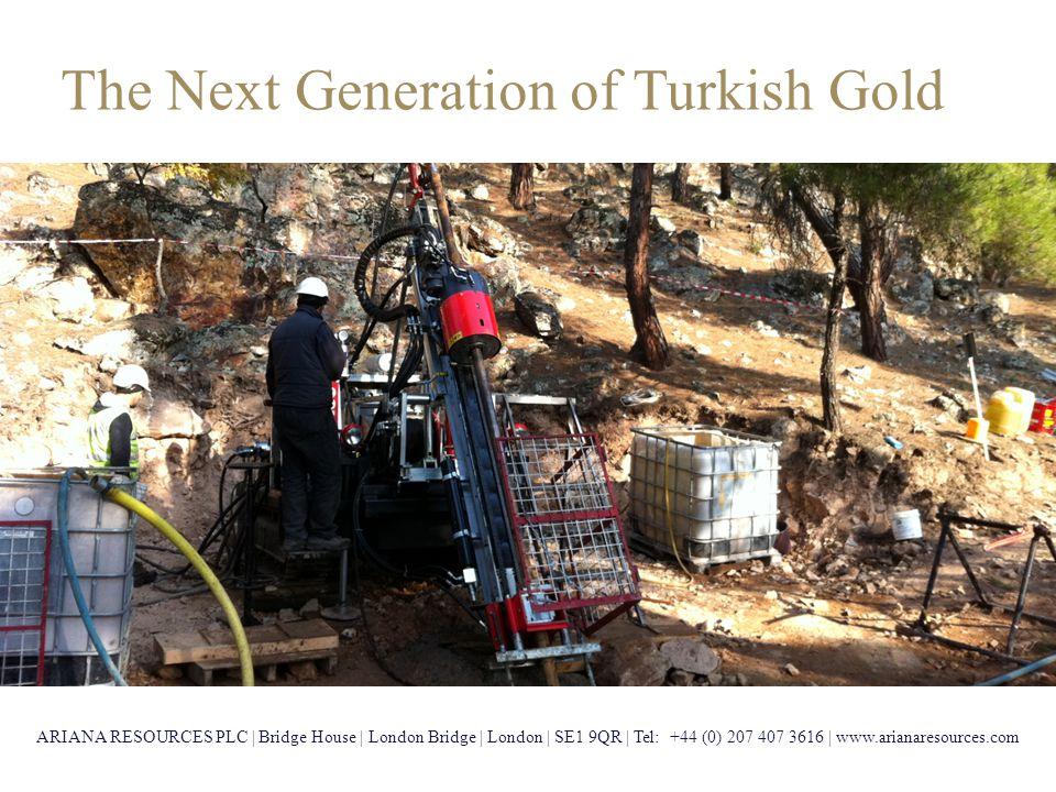 Beyond Exploration… 25 ARIANA RESOURCES PLC | Bridge House | London Bridge | London | SE1 9QR | Tel: +44 (0) 207 407 3616 | www.arianaresources.com The Next Generation of Turkish Gold