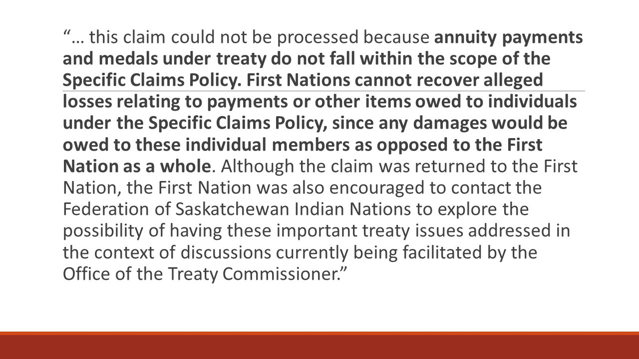 … this claim could not be processed because annuity payments and medals under treaty do not fall within the scope of the Specific Claims Policy.