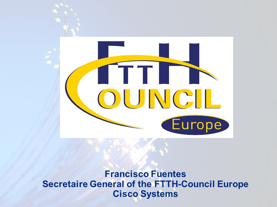 Francisco Fuentes Secretaire General of the FTTH-Council Europe Cisco Systems