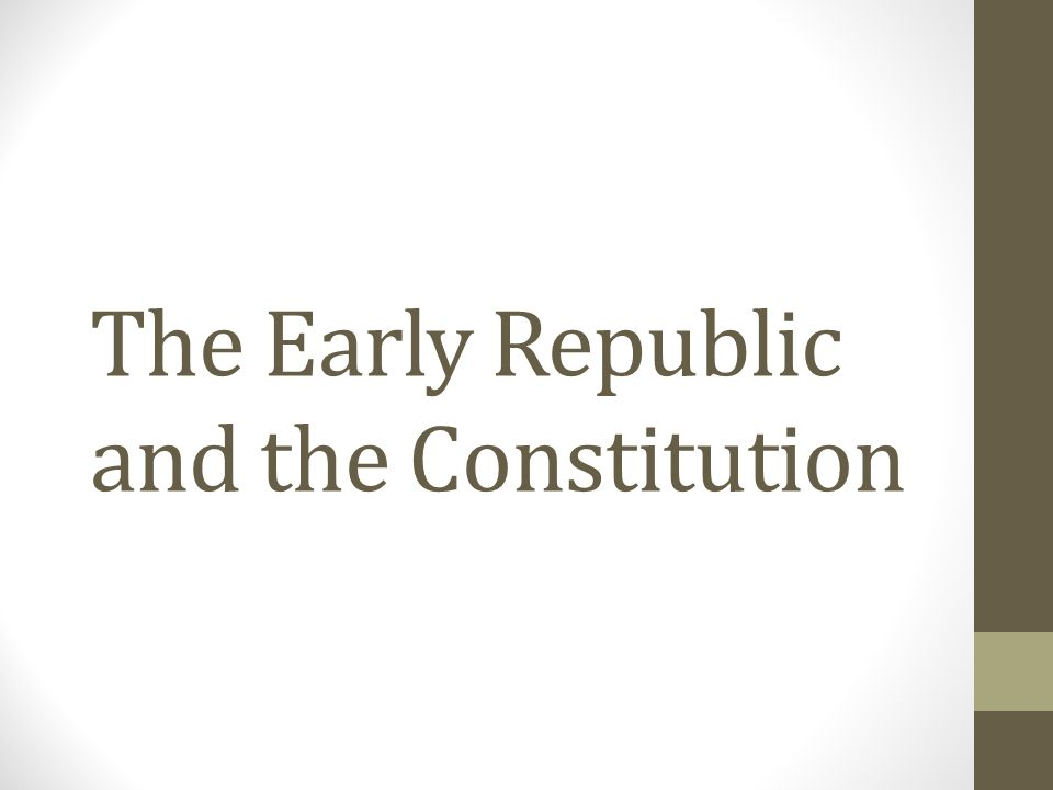 The Early Republic and the Constitution