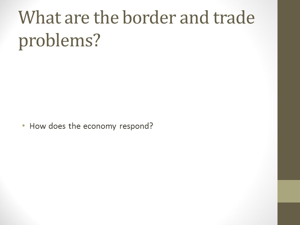 What are the border and trade problems How does the economy respond