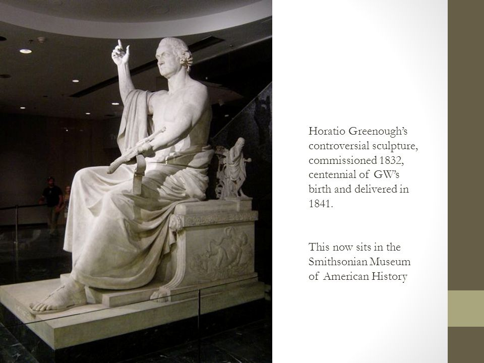 Horatio Greenough's controversial sculpture, commissioned 1832, centennial of GW's birth and delivered in 1841.