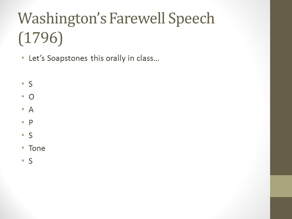 Washington's Farewell Speech (1796) Let's Soapstones this orally in class… S O A P S Tone S