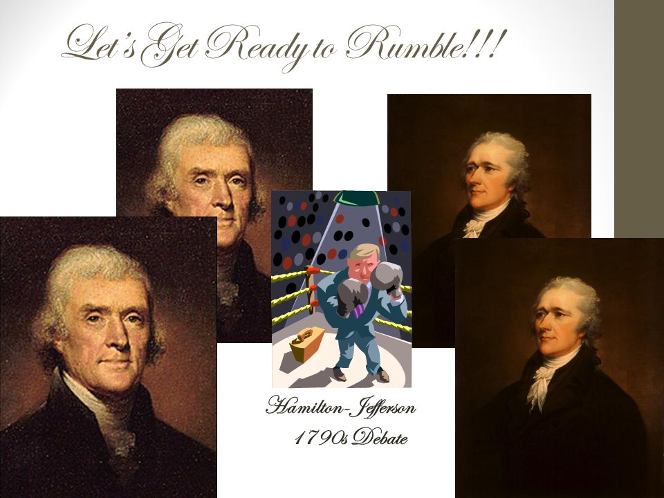Let's Get Ready to Rumble!!! Hamilton-Jefferson 1790s Debate