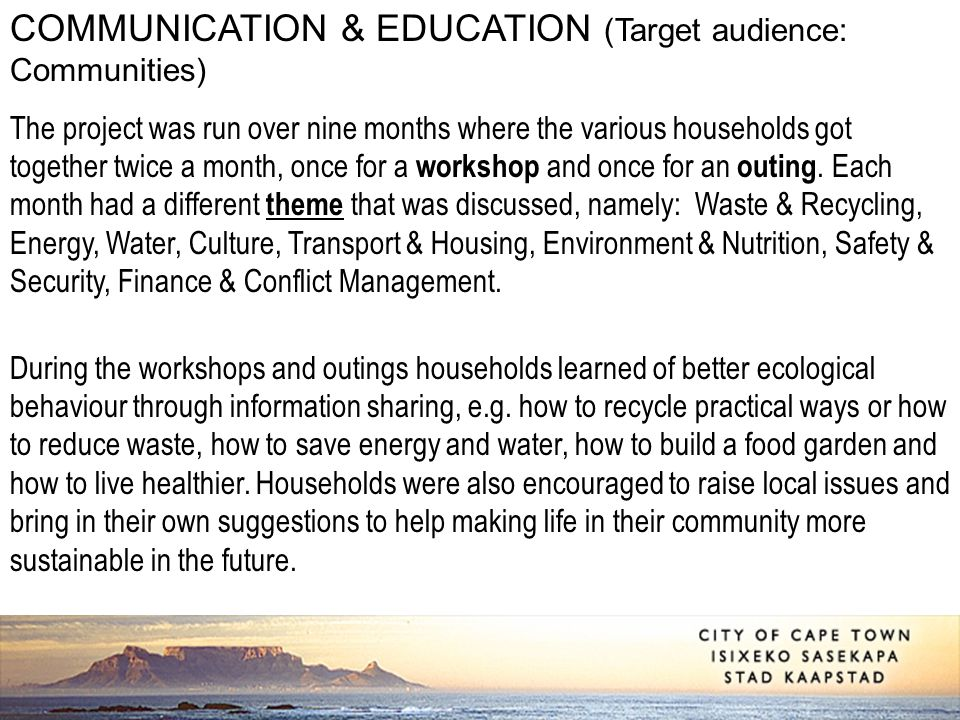 COMMUNICATION & EDUCATION (Target audience: Communities) The project was run over nine months where the various households got together twice a month,