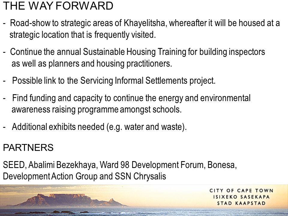THE WAY FORWARD - Road-show to strategic areas of Khayelitsha, whereafter it will be housed at a strategic location that is frequently visited.