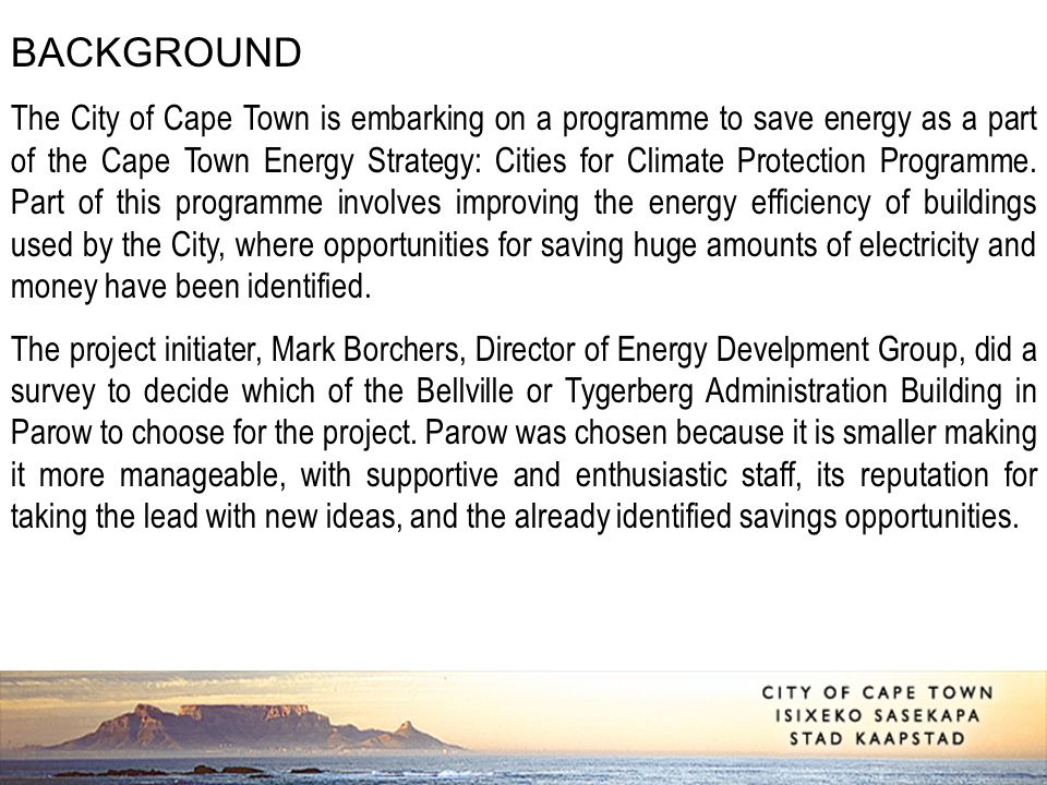 BACKGROUND The City of Cape Town is embarking on a programme to save energy as a part of the Cape Town Energy Strategy: Cities for Climate Protection