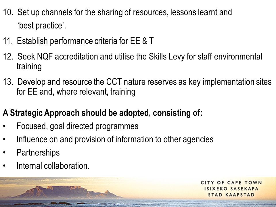 10. Set up channels for the sharing of resources, lessons learnt and 'best practice'. 11. Establish performance criteria for EE & T 12. Seek NQF accre