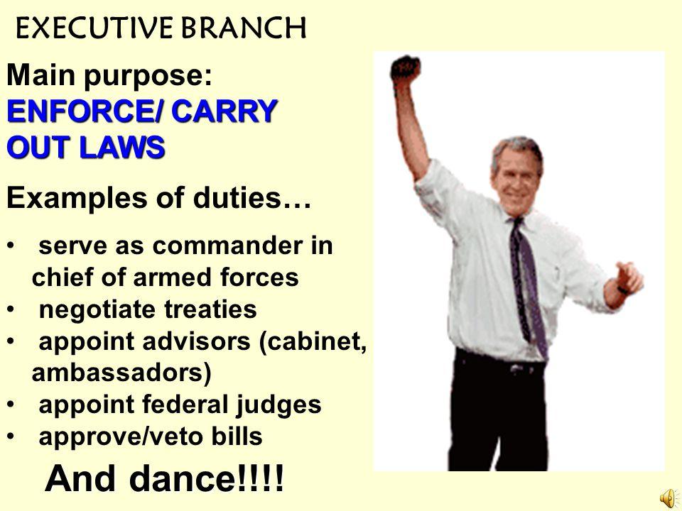 LEGISLATIVE BRANCH Main purpose: MAKE LAWS Examples of duties… Coin money declare war tax maintain the military ratify treaties