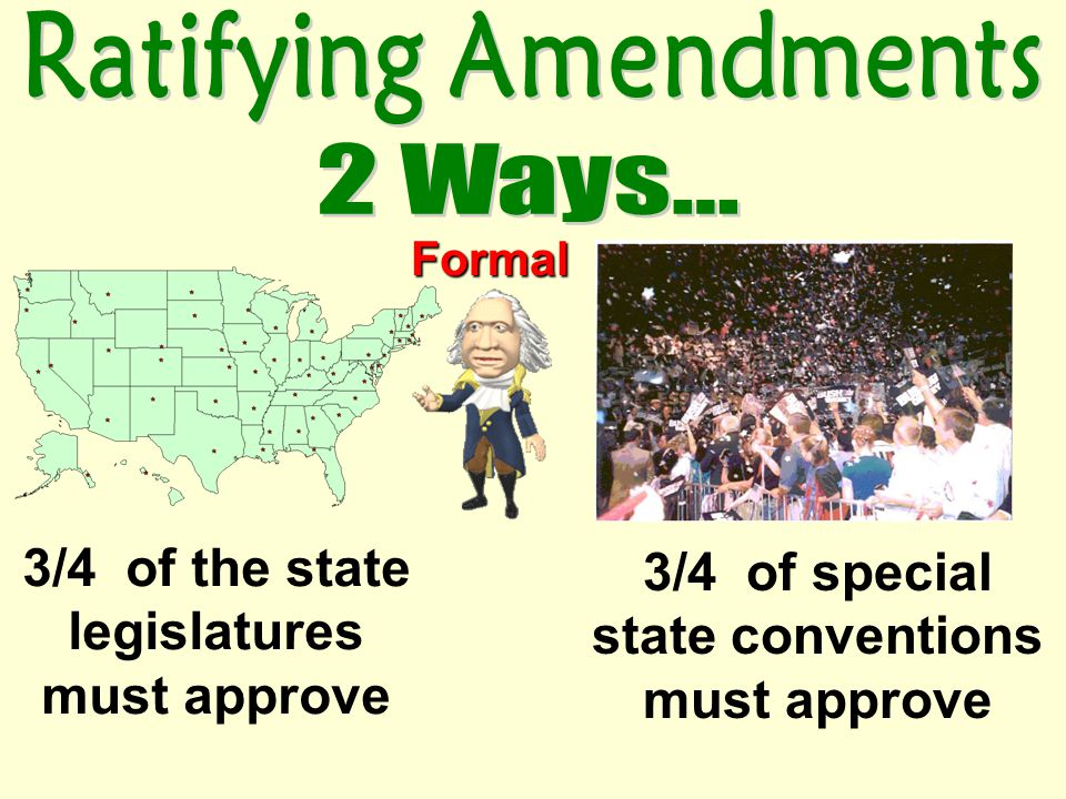 2/3 of e ee each house of the US Congress can propose amendments 2/3 of states can call for a n nn national convention for the purpose of proposing amendments Formal