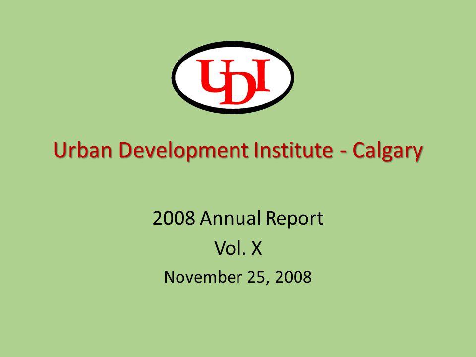 Urban Development Institute - Calgary 2008 Annual Report Vol. X November 25, 2008
