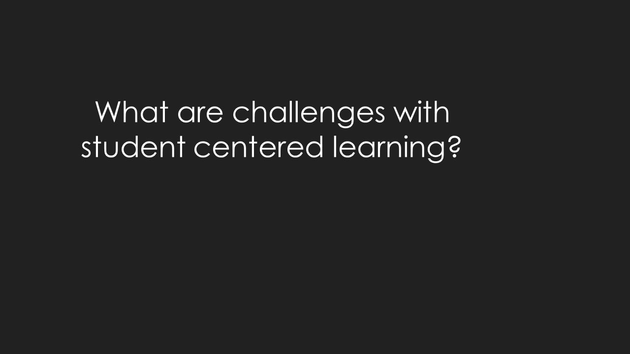 What are challenges with student centered learning