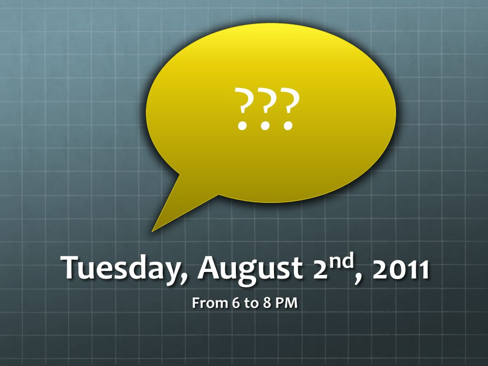 Tuesday, August 2 nd, 2011 From 6 to 8 PM ???