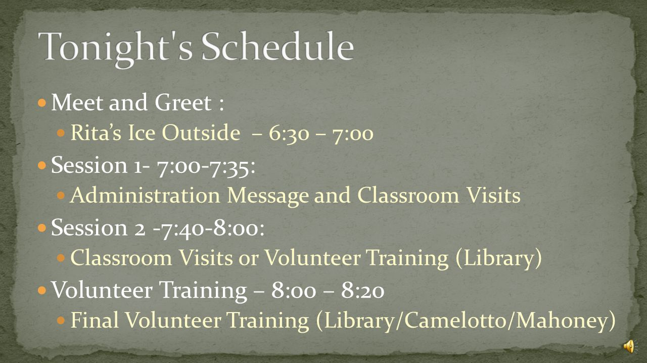 Meet and Greet : Rita's Ice Outside – 6:30 – 7:00 Session 1- 7:00-7:35: Administration Message and Classroom Visits Session 2 -7:40-8:00: Classroom Visits or Volunteer Training (Library) Volunteer Training – 8:00 – 8:20 Final Volunteer Training (Library/Camelotto/Mahoney)