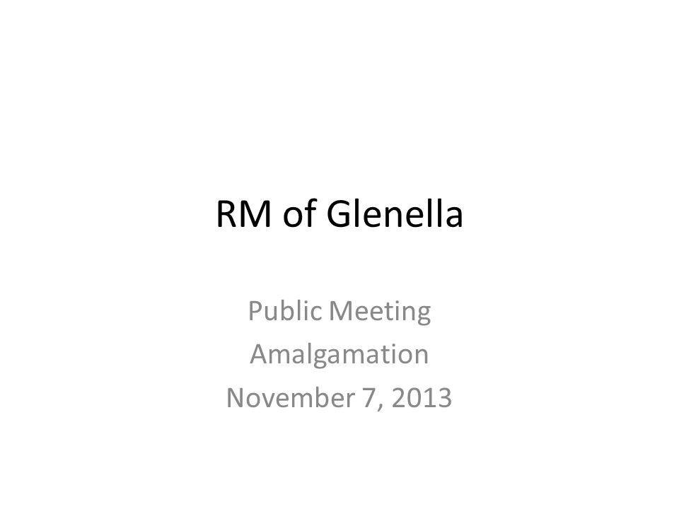 RM of Glenella Public Meeting Amalgamation November 7, 2013