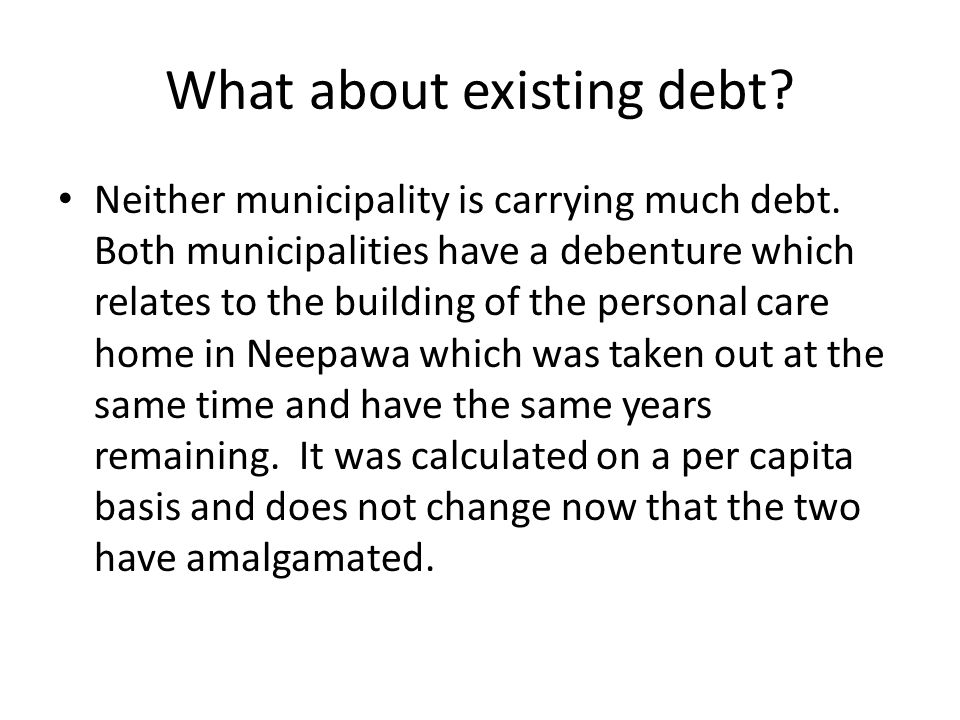 What about existing debt. Neither municipality is carrying much debt.
