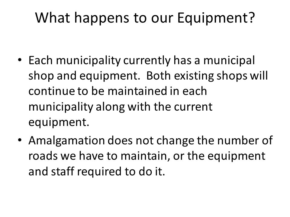 What happens to our Equipment. Each municipality currently has a municipal shop and equipment.
