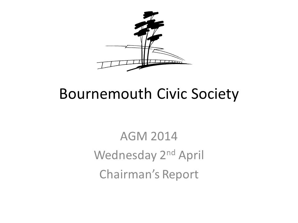 Bournemouth Civic Society AGM 2014 Wednesday 2 nd April Chairman's Report
