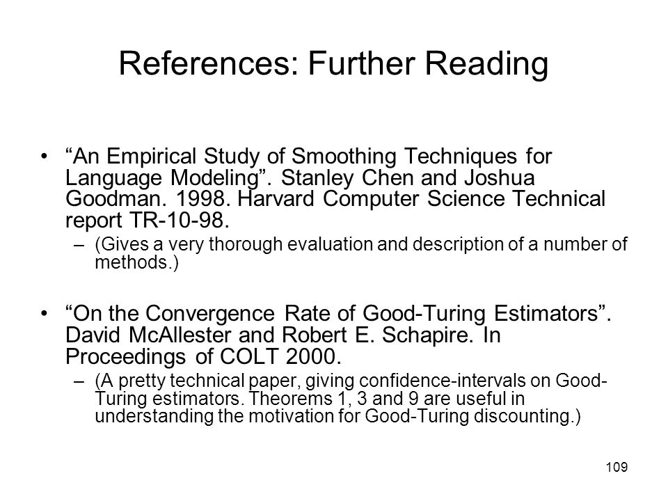 109 References: Further Reading An Empirical Study of Smoothing Techniques for Language Modeling .