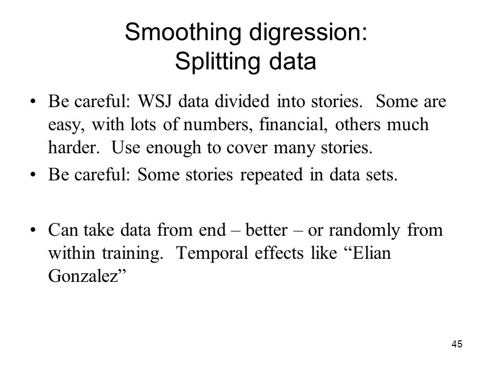 45 Smoothing digression: Splitting data Be careful: WSJ data divided into stories.
