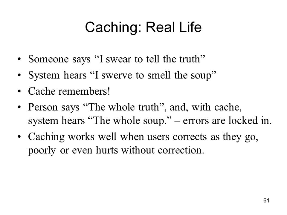 61 Caching: Real Life Someone says I swear to tell the truth System hears I swerve to smell the soup Cache remembers.